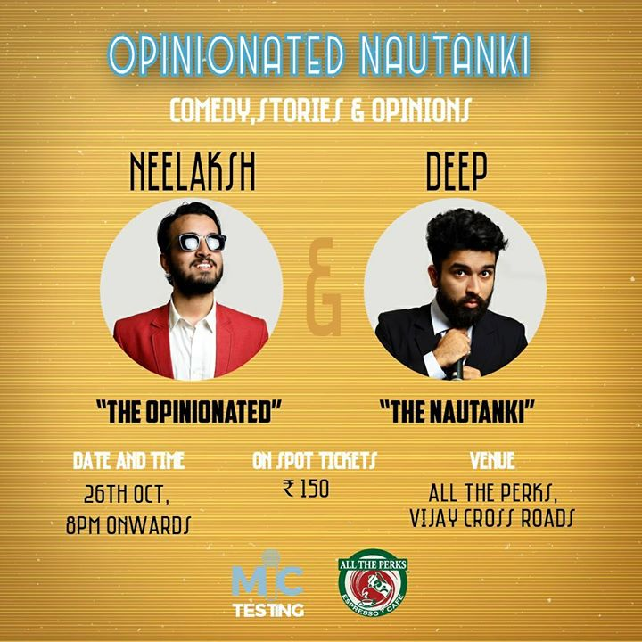 Mic-Testing Presents!!! Opinionated Nautanki - Two words you never thought you'd hear together. Opinionated Nautanki is a one hour stand-up comedy show featuring Neelaksh Mathur, a 20-year-old with strong opinions about things that must not be named and Deep Vaidya, A self-proclaimed Nautanki, brilliant actor and over all goofball, doing 30 minutes each. This show might have a few strong opinions, avoid it if you are easily butt-hurt. If not, this might be the perfect show for you.  26th Oct 8 PM onwards at All The Perks India (B/5 Ground Floor, Maharaja Complex, Nr Vijay Cross Road, Navrangpura, Ahmedabad.)   Tickets only at 150/- >>> http://bit.ly/2g1yOzh <<<